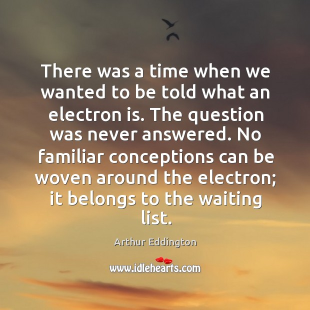 There was a time when we wanted to be told what an Arthur Eddington Picture Quote