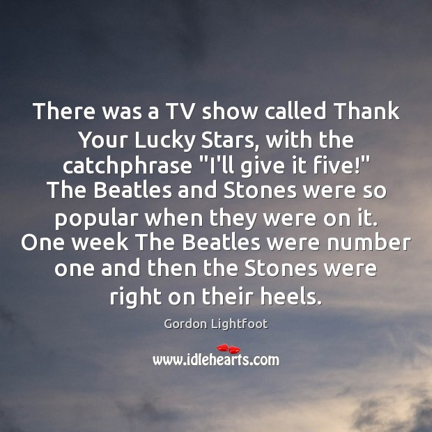 There was a TV show called Thank Your Lucky Stars, with the Image