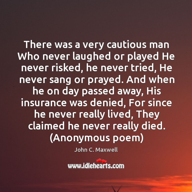 Image, There was a very cautious man Who never laughed or played He