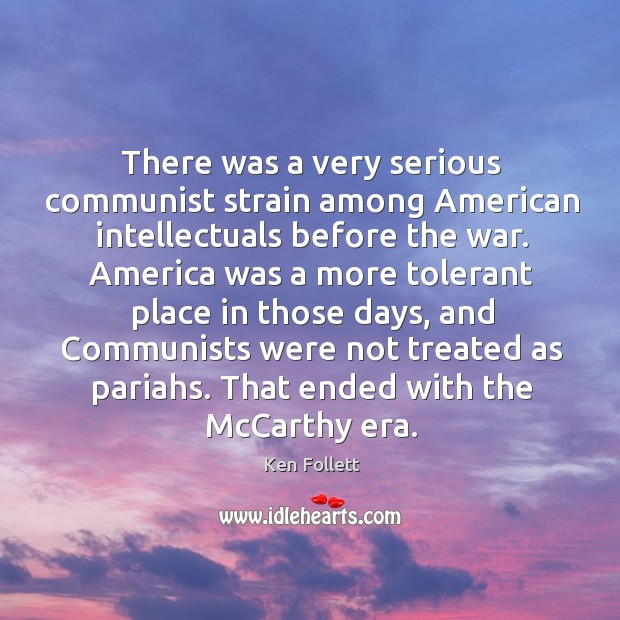 There was a very serious communist strain among american intellectuals before the war. Image