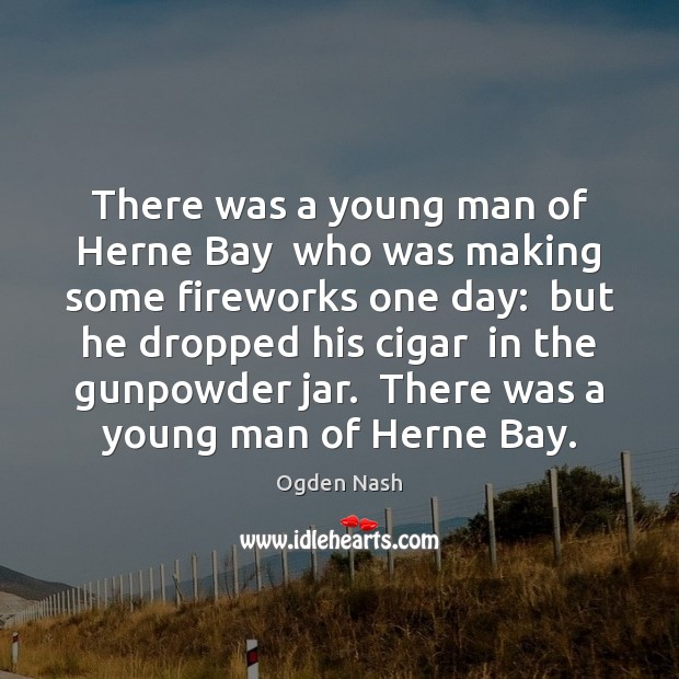 There was a young man of Herne Bay  who was making some Ogden Nash Picture Quote