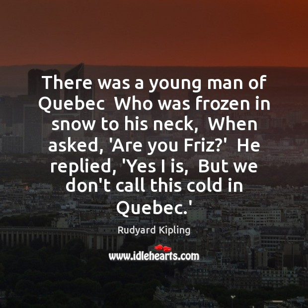 Image, There was a young man of Quebec  Who was frozen in snow