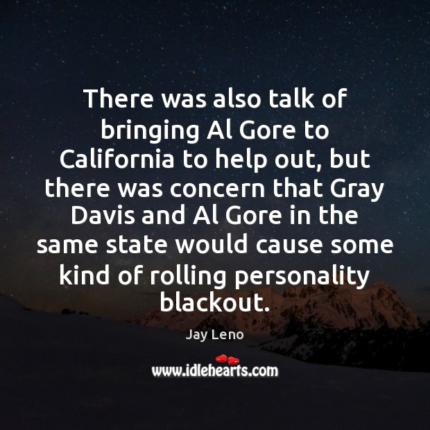 There was also talk of bringing Al Gore to California to help Image