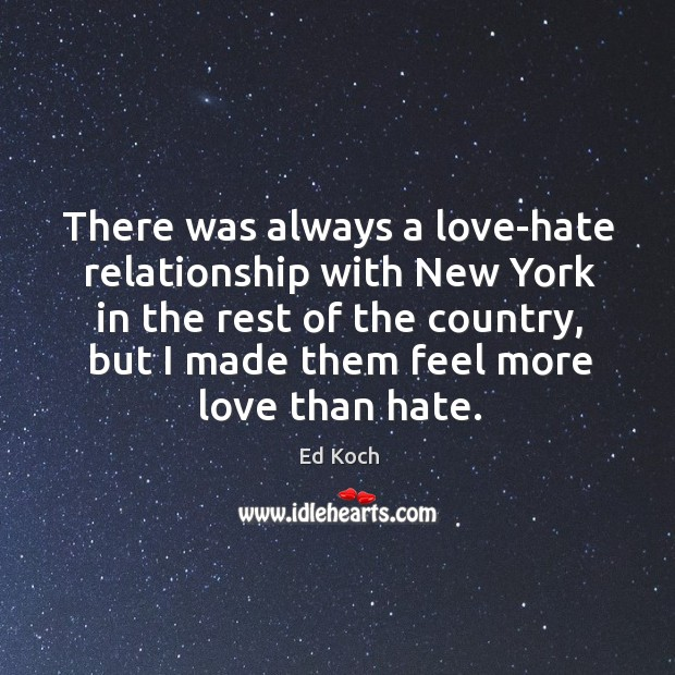 There was always a love-hate relationship with new york in the rest of the country Ed Koch Picture Quote