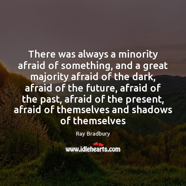 Image, There was always a minority afraid of something, and a great majority
