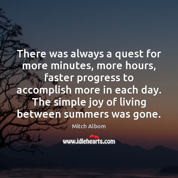 There was always a quest for more minutes, more hours, faster progress Mitch Albom Picture Quote