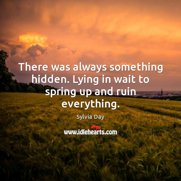There was always something hidden. Lying in wait to spring up and ruin everything. Image