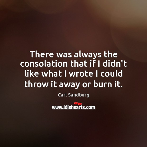 There was always the consolation that if I didn't like what I Carl Sandburg Picture Quote