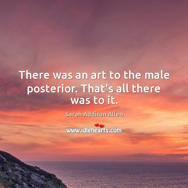 There was an art to the male posterior. That's all there was to it. Image