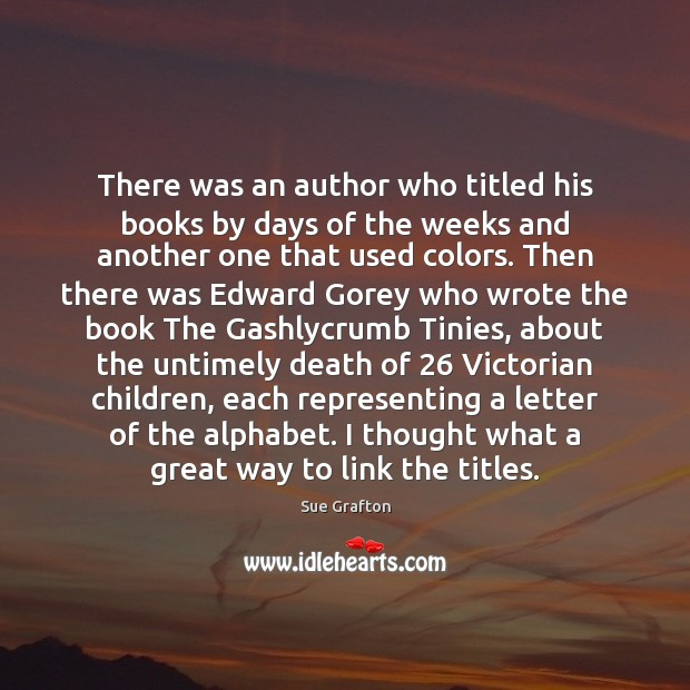 There was an author who titled his books by days of the Sue Grafton Picture Quote