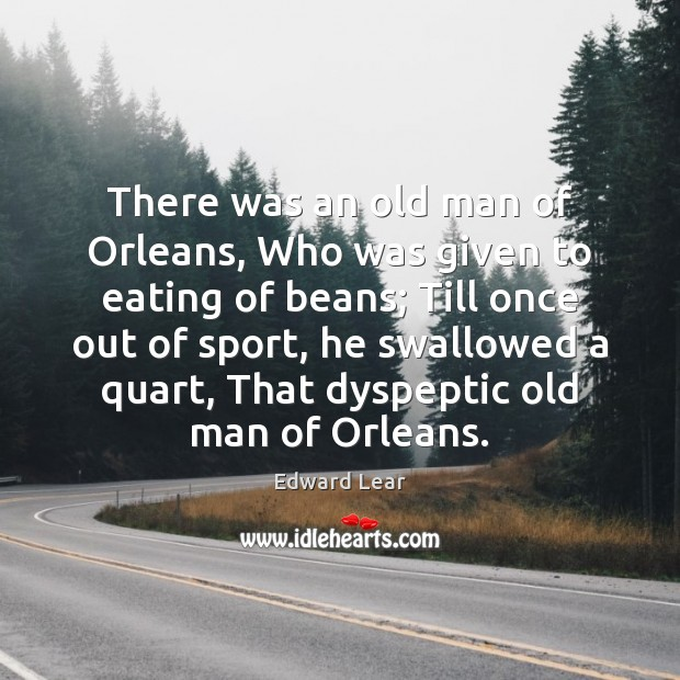 There was an old man of Orleans, Who was given to eating Image