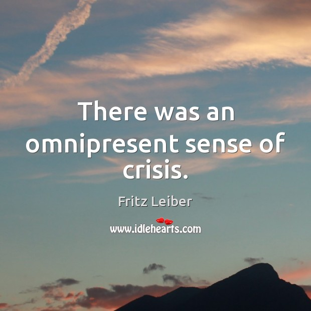 There was an omnipresent sense of crisis. Image
