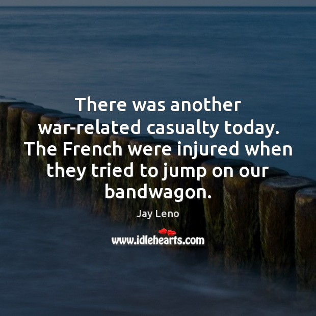 Image, There was another war-related casualty today. The French were injured when they