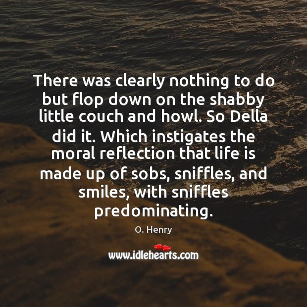 There was clearly nothing to do but flop down on the shabby O. Henry Picture Quote