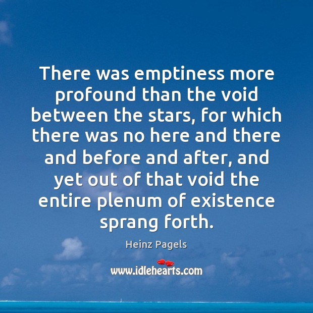 There was emptiness more profound than the void between the stars, for Heinz Pagels Picture Quote