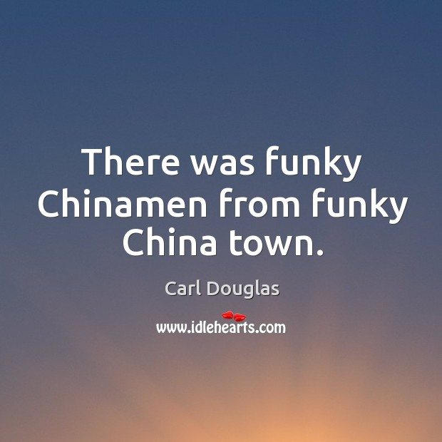 Image, There was funky Chinamen from funky China town.
