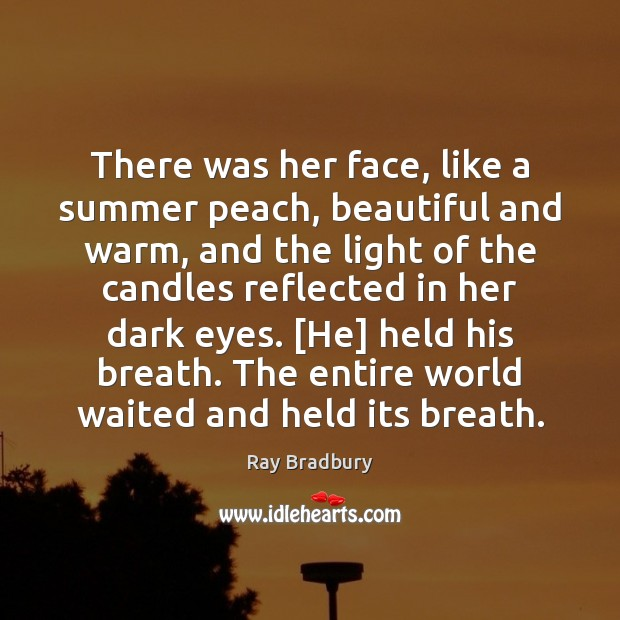 There was her face, like a summer peach, beautiful and warm, and Image