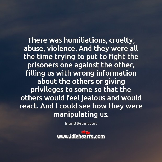 There was humiliations, cruelty, abuse, violence. And they were all the time Image