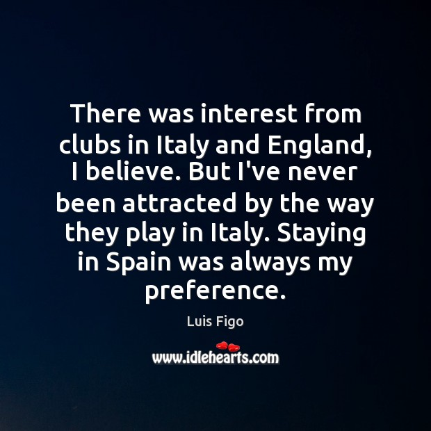 There was interest from clubs in Italy and England, I believe. But Image