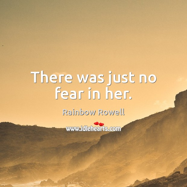 There was just no fear in her. Rainbow Rowell Picture Quote