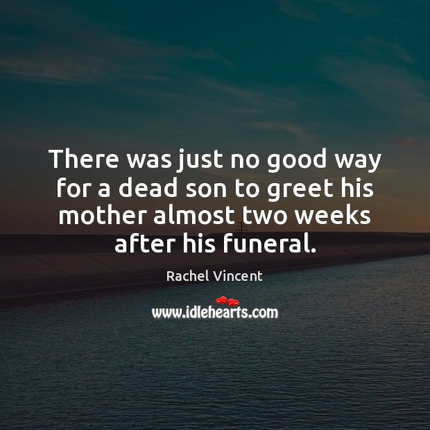 There was just no good way for a dead son to greet Rachel Vincent Picture Quote