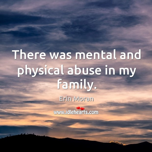 There was mental and physical abuse in my family. Image