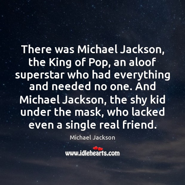 Image, There was Michael Jackson, the King of Pop, an aloof superstar who