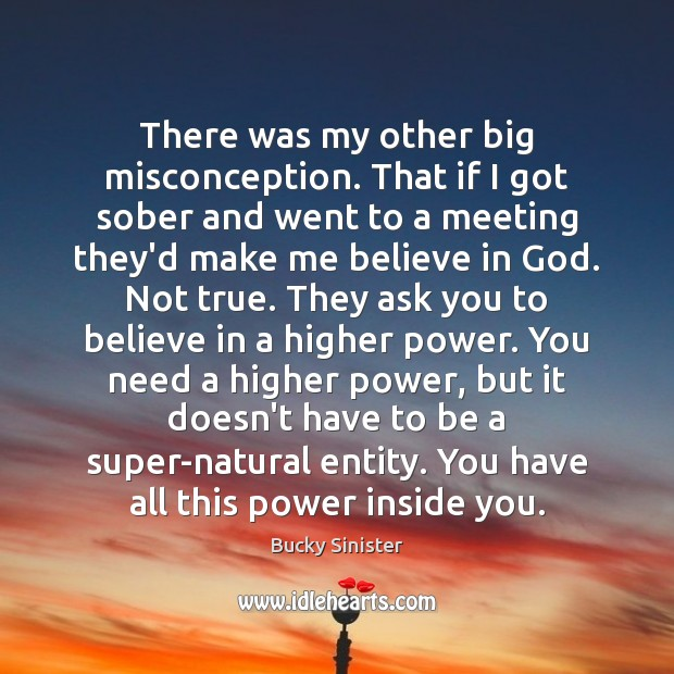 Image, There was my other big misconception. That if I got sober and