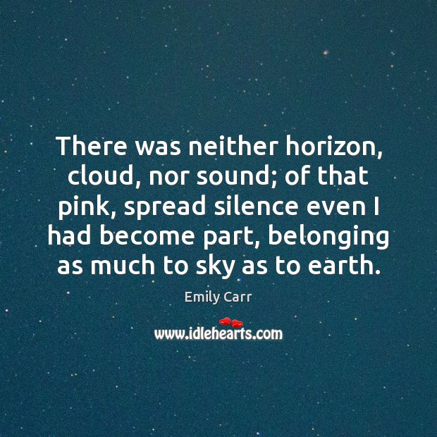 There was neither horizon, cloud, nor sound; of that pink, spread silence Emily Carr Picture Quote