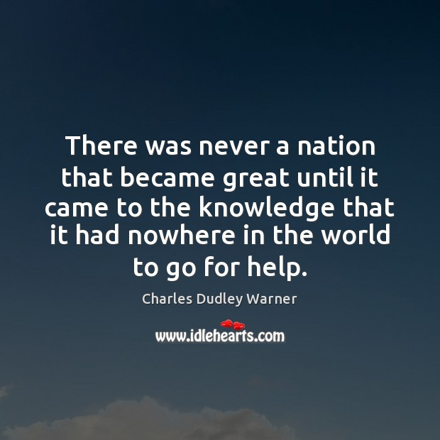 There was never a nation that became great until it came to Charles Dudley Warner Picture Quote