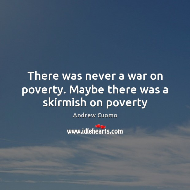 There was never a war on poverty. Maybe there was a skirmish on poverty Image