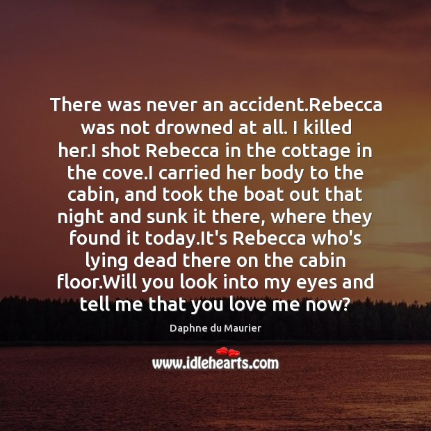 Image, There was never an accident.Rebecca was not drowned at all. I