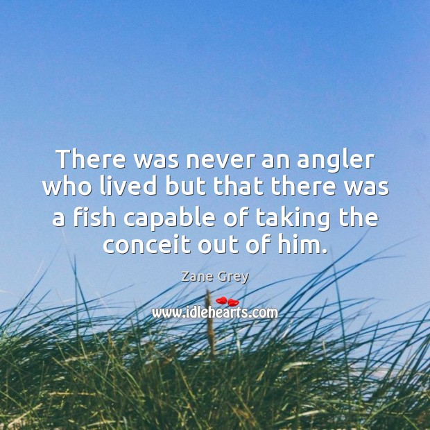 There was never an angler who lived but that there was a Image