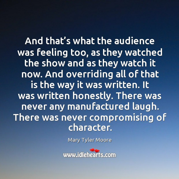 There was never any manufactured laugh. There was never compromising of character. Mary Tyler Moore Picture Quote