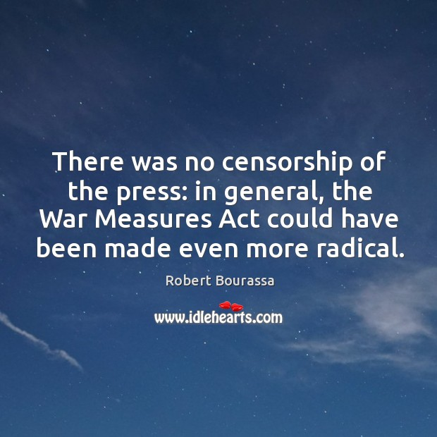 Image, There was no censorship of the press: in general, the war measures act could have been made even more radical.