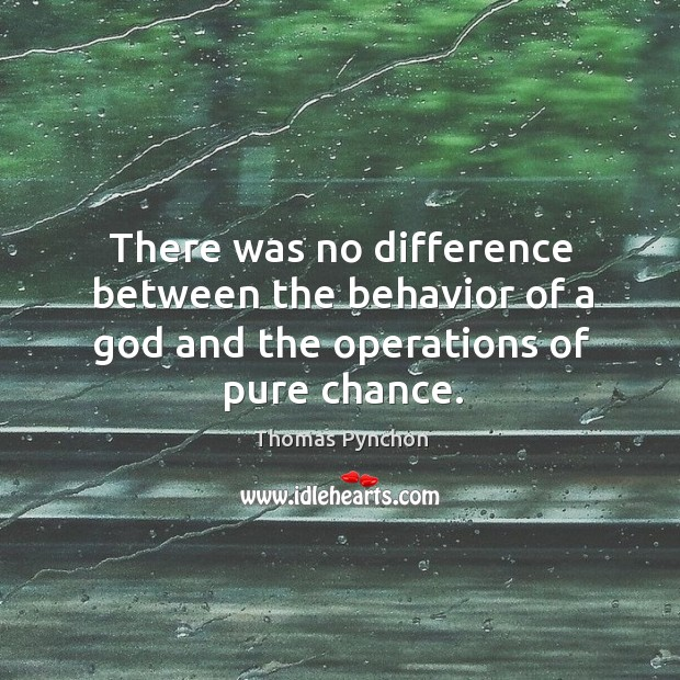 Image, There was no difference between the behavior of a God and the operations of pure chance.