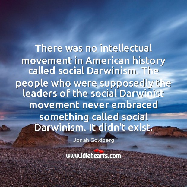 There was no intellectual movement in American history called social Darwinism. The Image