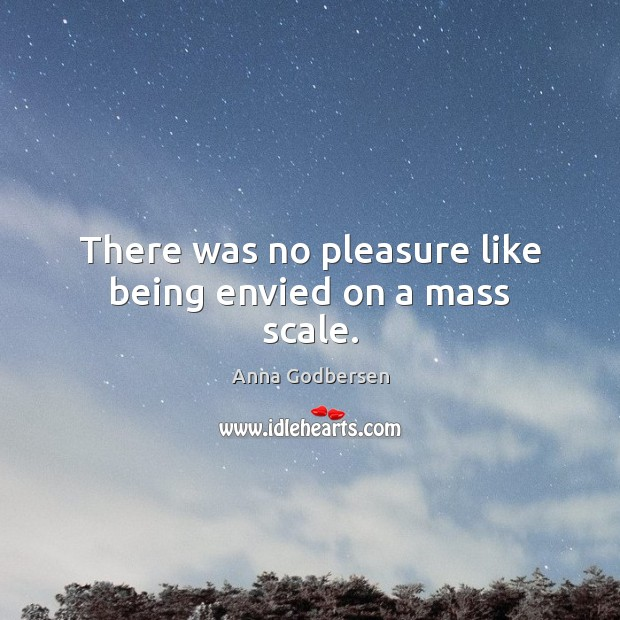 Image, There was no pleasure like being envied on a mass scale.