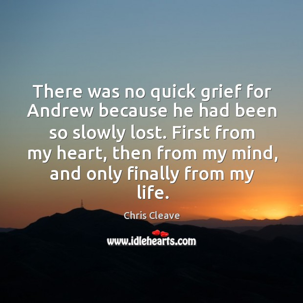 There was no quick grief for Andrew because he had been so Image