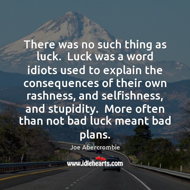 There was no such thing as luck.  Luck was a word idiots Image
