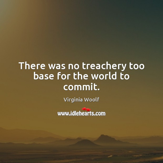 Image, There was no treachery too base for the world to commit.