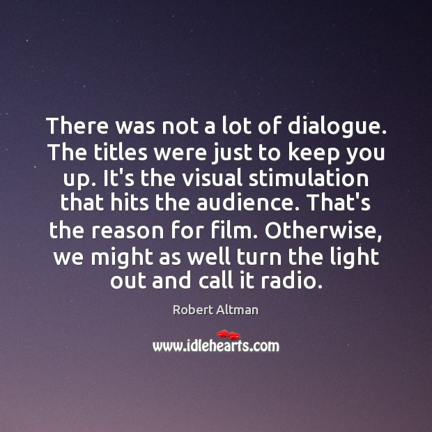 There was not a lot of dialogue. The titles were just to Robert Altman Picture Quote