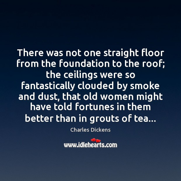 There was not one straight floor from the foundation to the roof; Image