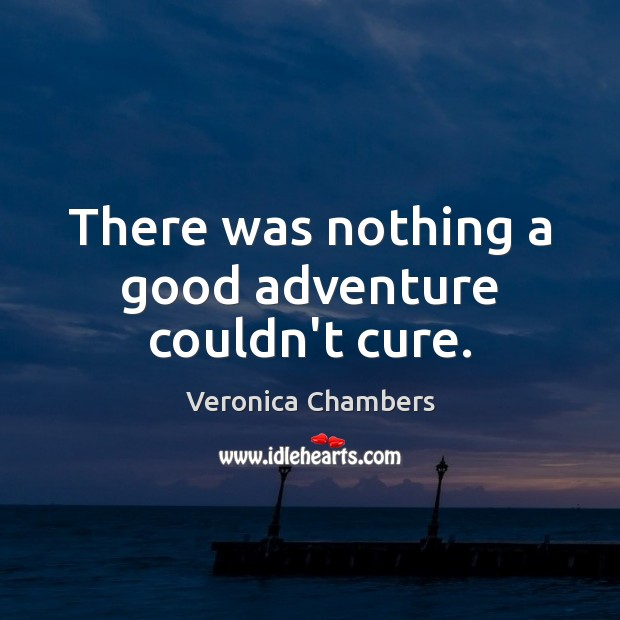 There was nothing a good adventure couldn't cure. Image