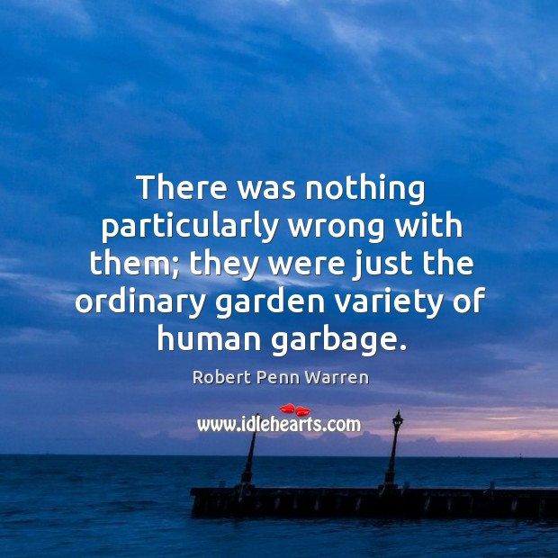 There was nothing particularly wrong with them; they were just the ordinary Robert Penn Warren Picture Quote