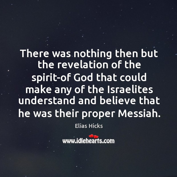 There was nothing then but the revelation of the spirit-of God that could make any of the Image