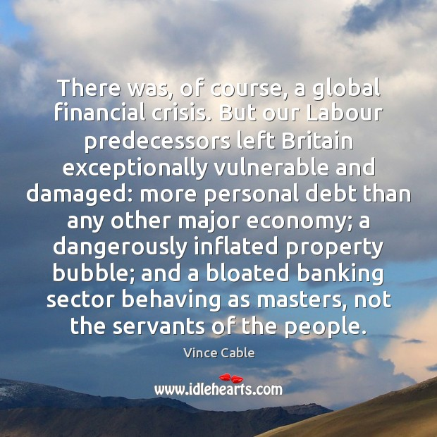 Image, There was, of course, a global financial crisis. But our Labour predecessors