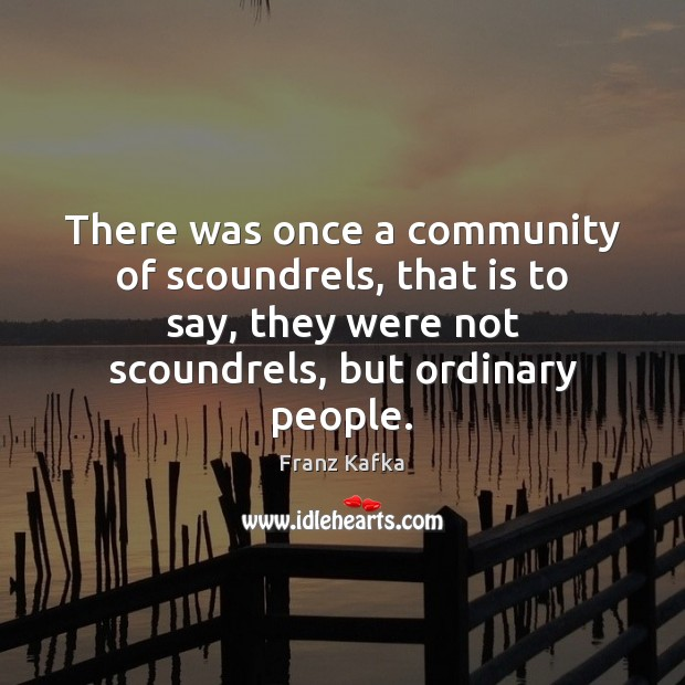 There was once a community of scoundrels, that is to say, they Franz Kafka Picture Quote