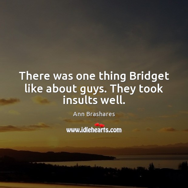 Image, There was one thing Bridget like about guys. They took insults well.