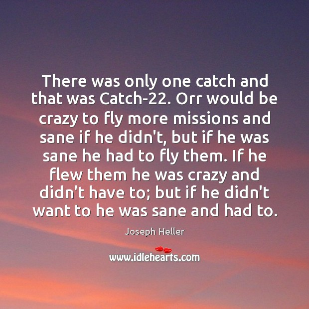 There was only one catch and that was Catch-22. Orr would be Joseph Heller Picture Quote